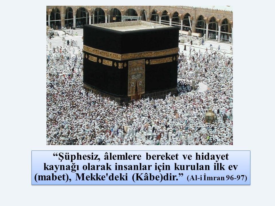 """""""Şüphesiz, âlemlere bereket ve hidayet kaynağı olarak insanlar için kurulan ilk ev (mabet), Mekke'deki (Kâbe)dir."""" (Al-i İmran 96-97)"""