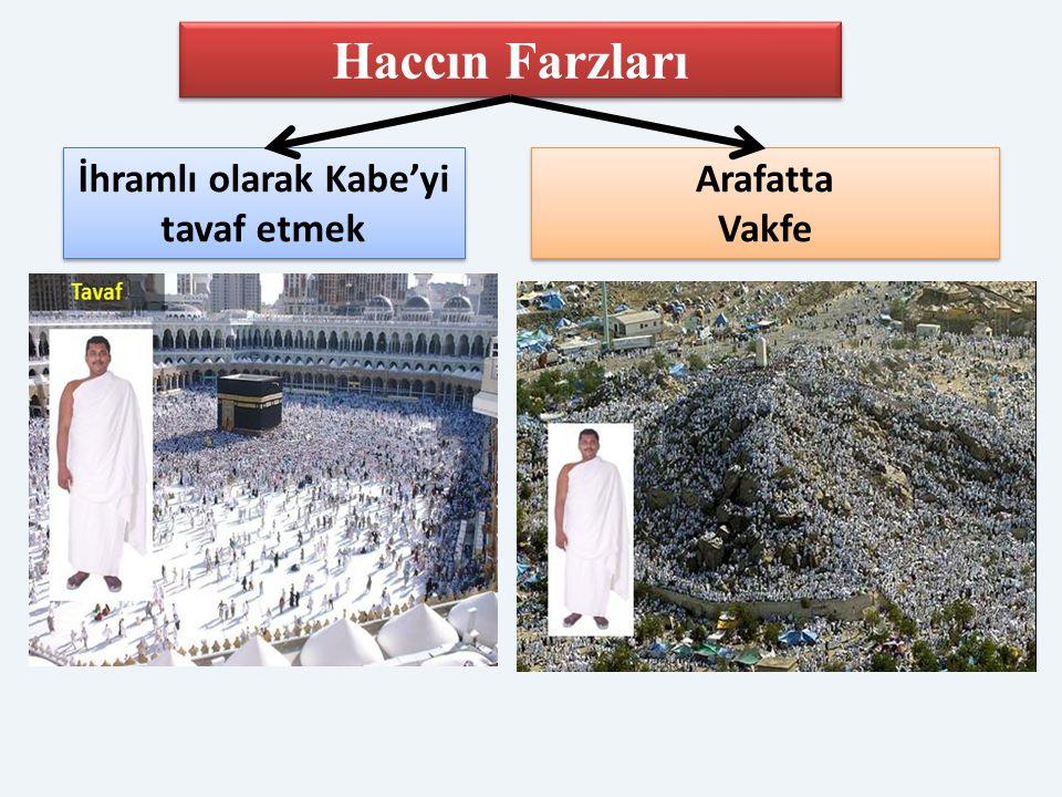 Haccın Farzları İhramlı olarak Kabe'yi tavaf etmek Arafatta Vakfe Arafatta Vakfe