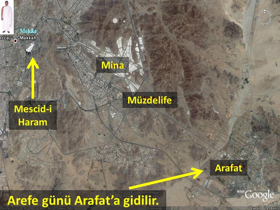 Arefe günü Arafat'a gidilir. Arafat Müzdelife Mina Mescid-i Haram