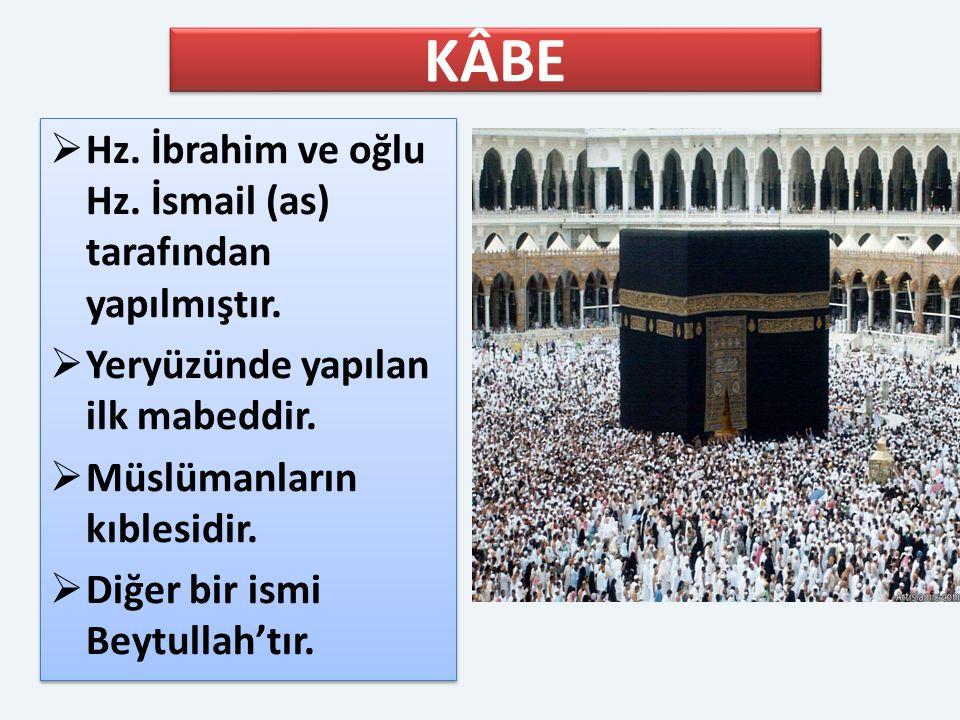 KÂBE  Hz. İbrahim ve oğlu Hz. İsmail (as) tarafından yapılmıştır.  Yeryüzünde yapılan ilk mabeddir.  Müslümanların kıblesidir.  Diğer bir ismi Bey