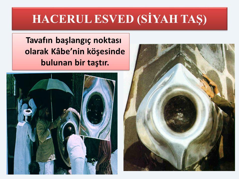 HACERUL ESVED (SİYAH TAŞ) Tavafın başlangıç noktası olarak Kâbe'nin köşesinde bulunan bir taştır.