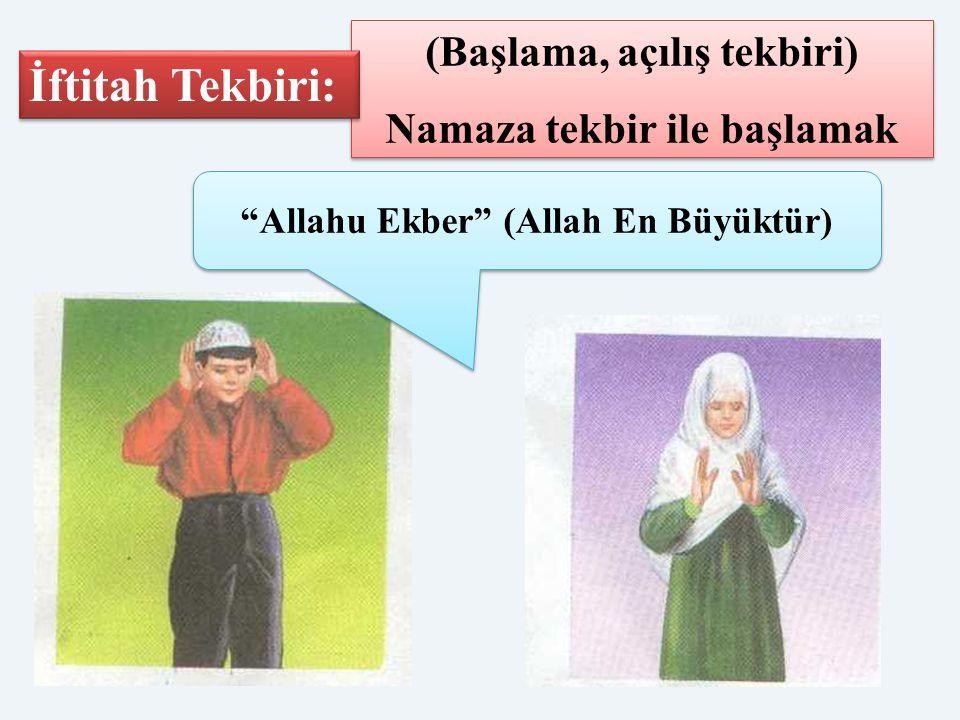 """(Başlama, açılış tekbiri) Namaza tekbir ile başlamak (Başlama, açılış tekbiri) Namaza tekbir ile başlamak İftitah Tekbiri: """"Allahu Ekber"""" (Allah En Bü"""