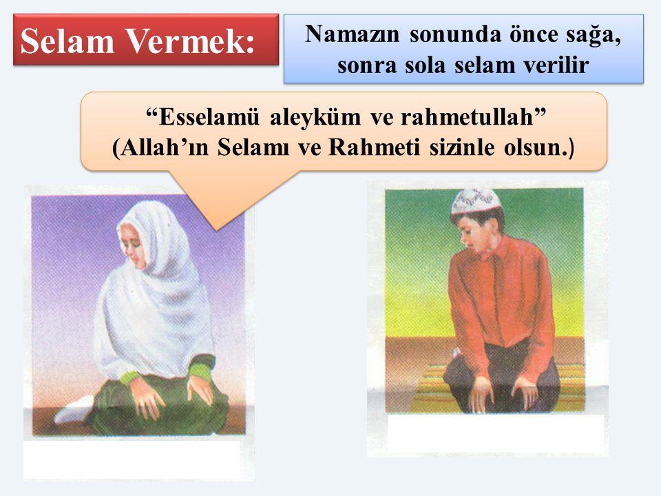 """Selam Vermek: Namazın sonunda önce sağa, sonra sola selam verilir """"Esselamü aleyküm ve rahmetullah"""" (Allah'ın Selamı ve Rahmeti sizinle olsun. )"""