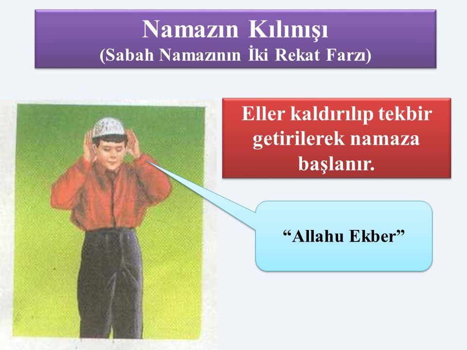 """""""Allahu Ekber"""" Eller kaldırılıp tekbir getirilerek namaza başlanır. Namazın Kılınışı (Sabah Namazının İki Rekat Farzı) Namazın Kılınışı (Sabah Namazın"""