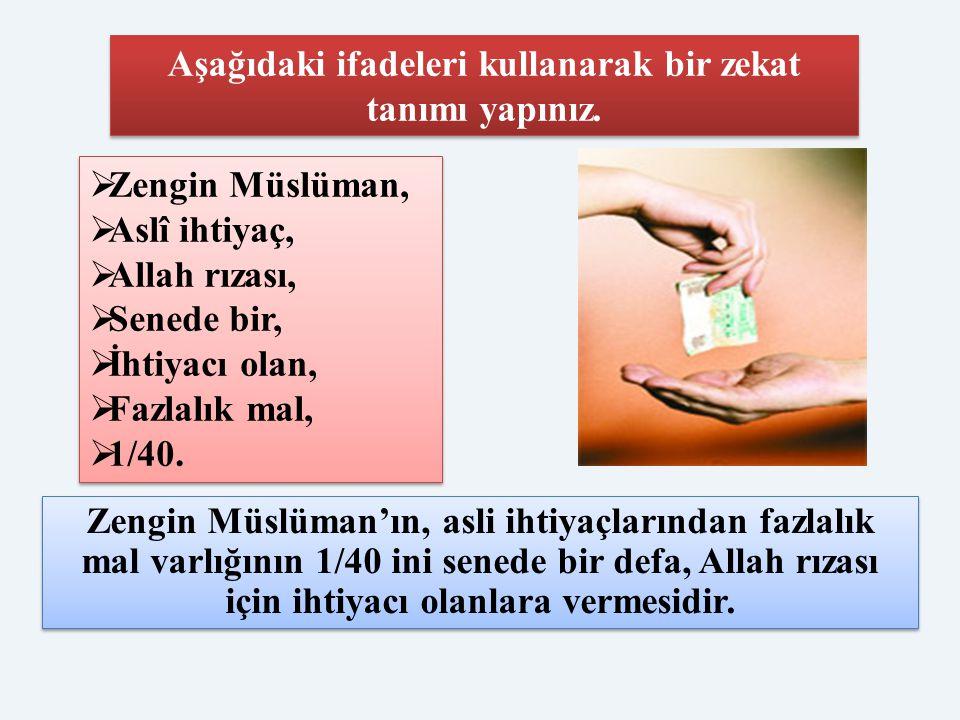 Aşağıdaki ifadeleri kullanarak bir zekat tanımı yapınız.  Zengin Müslüman,  Aslî ihtiyaç,  Allah rızası,  Senede bir,  İhtiyacı olan,  Fazlalık