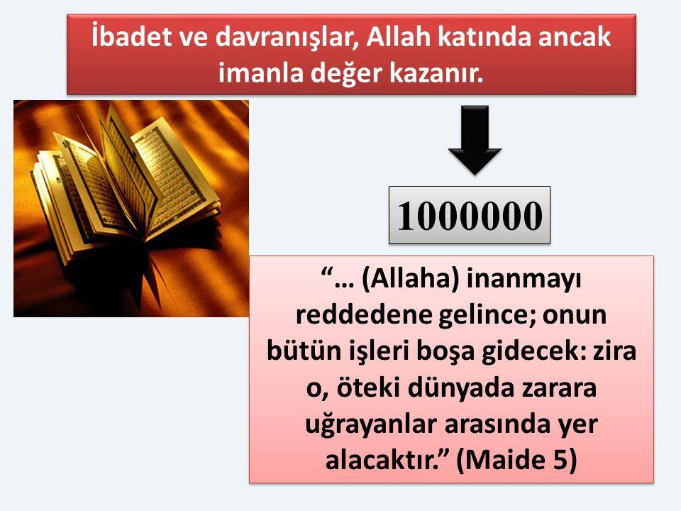 """""""… (Allaha) inanmayı reddedene gelince; onun bütün işleri boşa gidecek: zira o, öteki dünyada zarara uğrayanlar arasında yer alacaktır."""" (Maide 5) 000"""