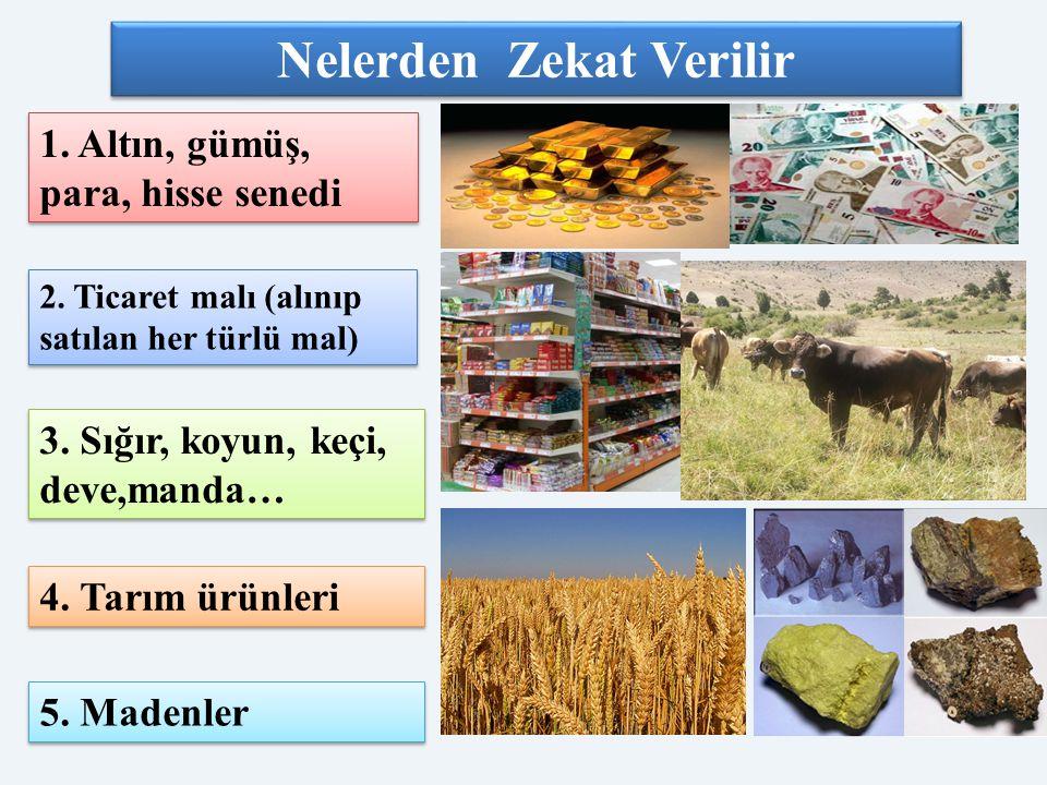 Nelerden Zekat Verilir 1. Altın, gümüş, para, hisse senedi 2. Ticaret malı (alınıp satılan her türlü mal) 3. Sığır, koyun, keçi, deve,manda… 4. Tarım