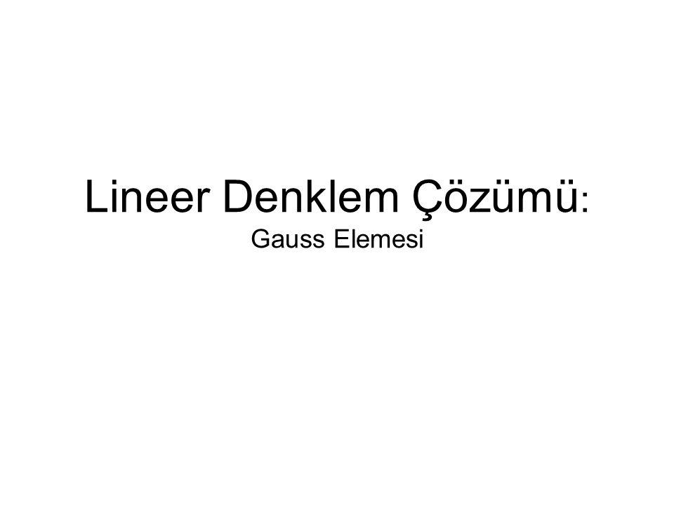 Lineer Denklem Çözümü : Gauss Elemesi