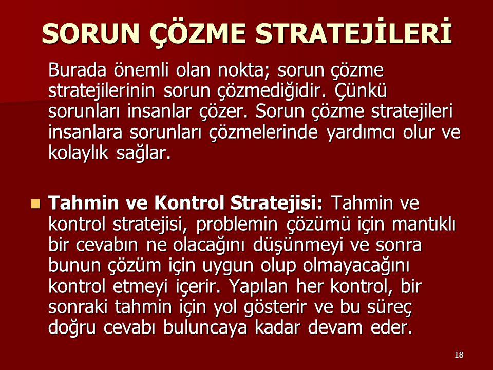 18 SORUN ÇÖZME STRATEJİLERİ Burada önemli olan nokta; sorun çözme stratejilerinin sorun çözmediğidir. Çünkü sorunları insanlar çözer. Sorun çözme stra