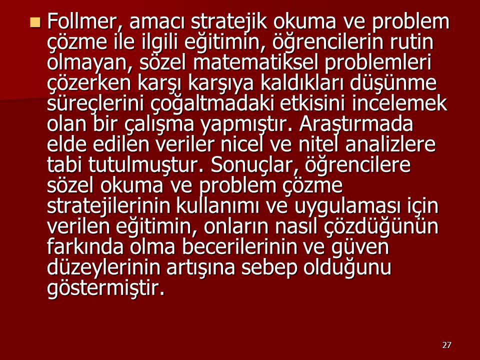 27 Follmer, amacı stratejik okuma ve problem çözme ile ilgili eğitimin, öğrencilerin rutin olmayan, sözel matematiksel problemleri çözerken karşı karş