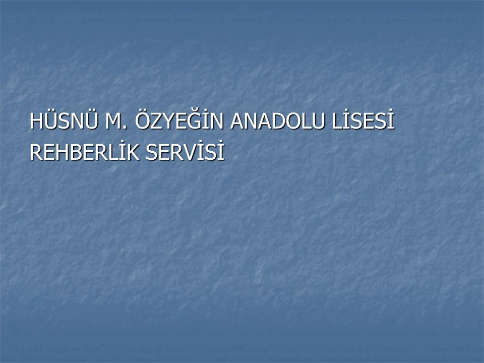 HÜSNÜ M. ÖZYEĞİN ANADOLU LİSESİ REHBERLİK SERVİSİ