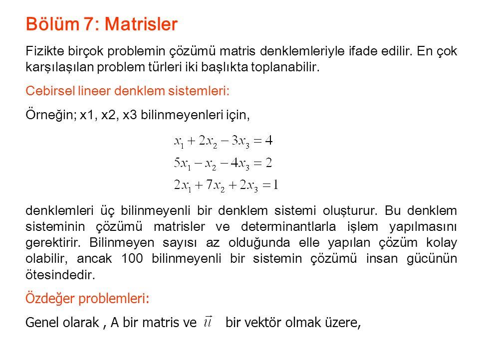Bölüm 7: Matrisler Fizikte birçok problemin çözümü matris denklemleriyle ifade edilir. En çok karşılaşılan problem türleri iki başlıkta toplanabilir.