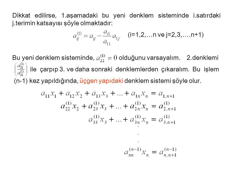 Dikkat edilirse, 1.aşamadaki bu yeni denklem sisteminde i.satırdaki j.terimin katsayısı şöyle olmaktadır: (i=1,2,…n ve j=2,3,….n+1) Bu yeni denklem si