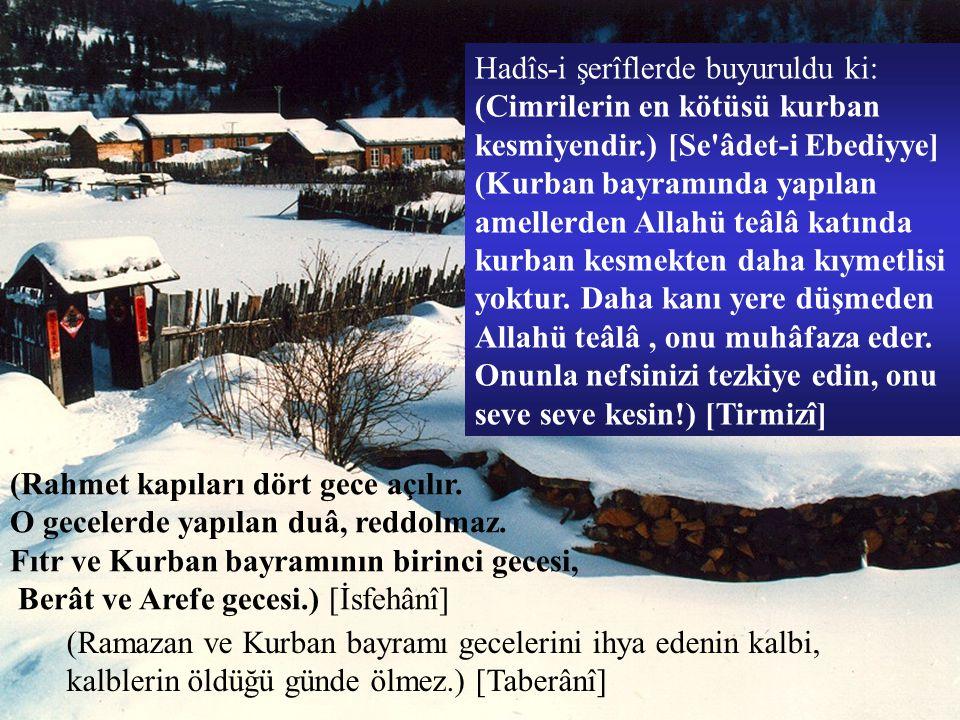 (Ramazan ve Kurban bayramı gecelerini ihya edenin kalbi, kalblerin öldüğü günde ölmez.) [Taberânî] (Rahmet kapıları dört gece açılır. O gecelerde yapı