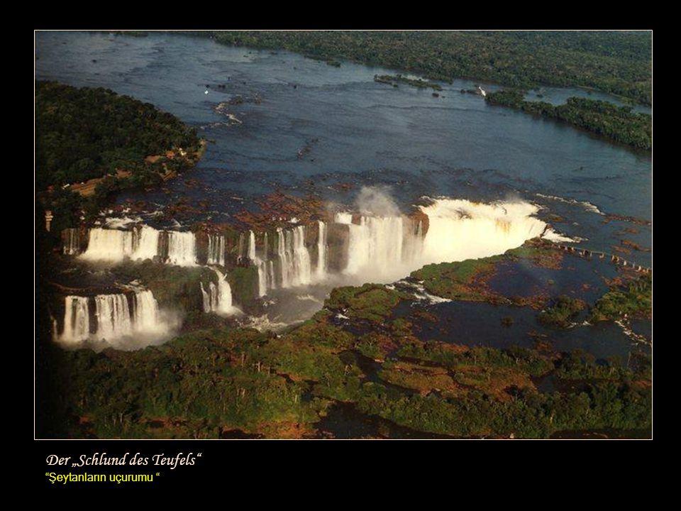 """Iguazú bedeutet in der Sprache der Ureinwohner Guarani ~ ""Die großen Wasser ""Iguazú Guarani yerlilerinin dilinde Büyük Sular demektir."