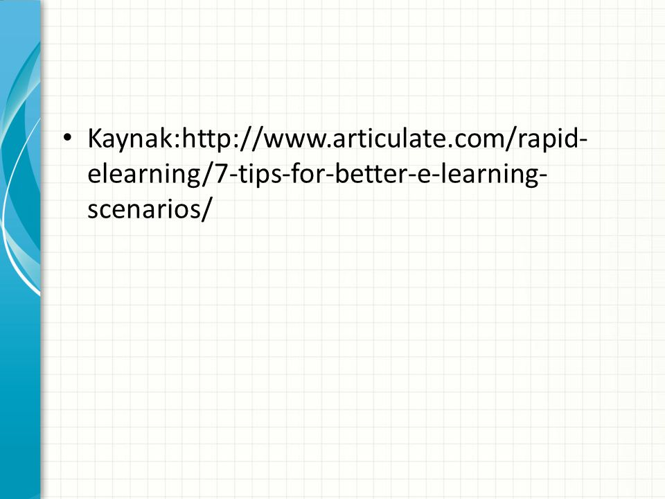 Kaynak:http://www.articulate.com/rapid- elearning/7-tips-for-better-e-learning- scenarios/
