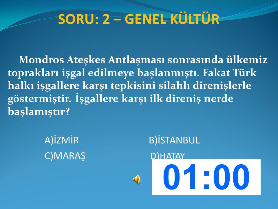 SORU: 2 – GENEL KÜLTÜR Mondros Ateşkes Antlaşması sonrasında ülkemiz toprakları işgal edilmeye başlanmıştı. Fakat Türk halkı işgallere karşı tepkisini