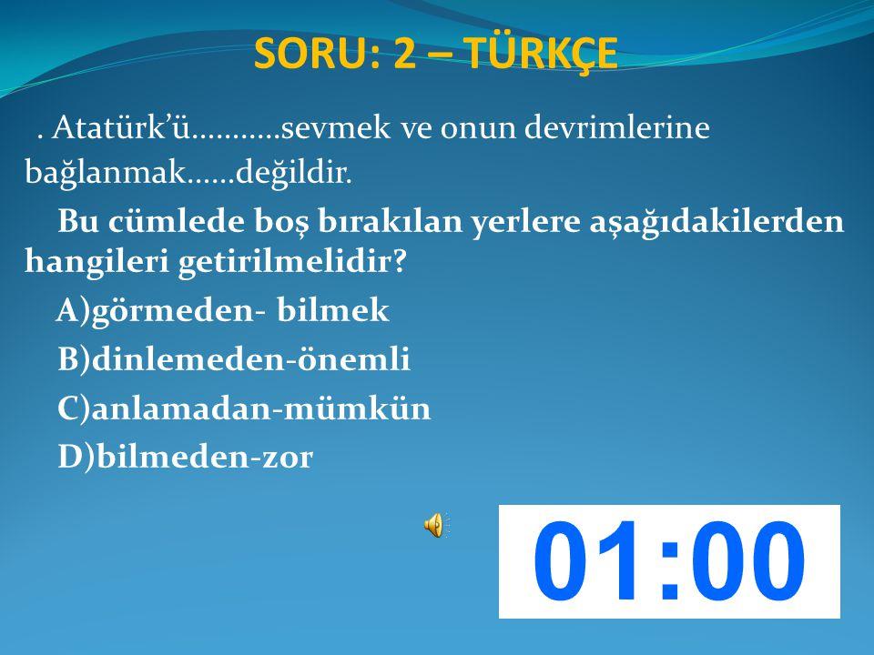 SORU: 2 – TÜRKÇE. Atatürk'ü…….....sevmek ve onun devrimlerine bağlanmak……değildir. Bu cümlede boş bırakılan yerlere aşağıdakilerden hangileri getirilm