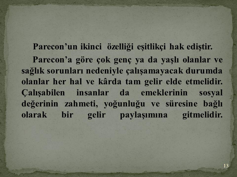 Parecon'un ikinci özelliği eşitlikçi hak ediştir. Parecon'a göre çok genç ya da yaşlı olanlar ve sağlık sorunları nedeniyle çalışamayacak durumda olan