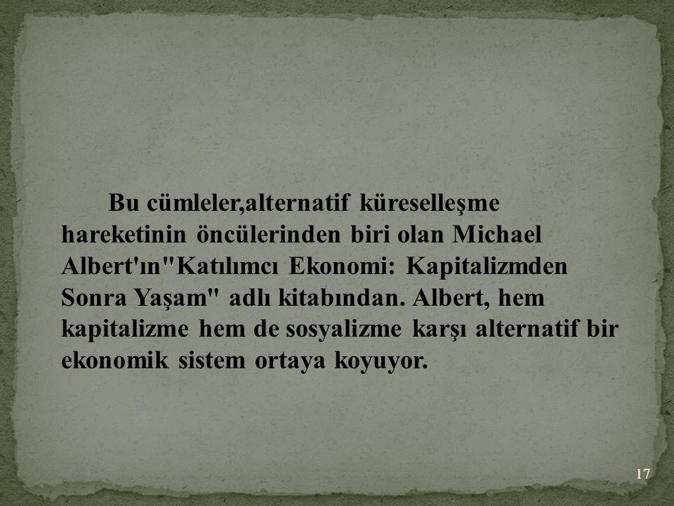 Bu cümleler,alternatif küreselleşme hareketinin öncülerinden biri olan Michael Albert'ın