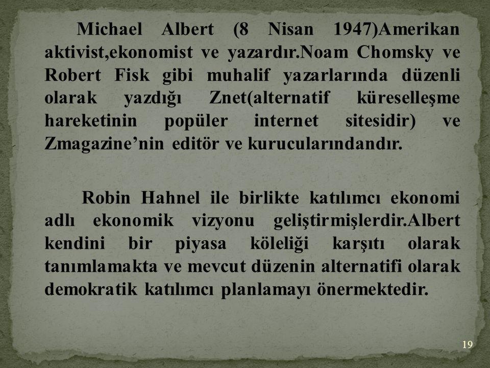 Michael Albert (8 Nisan 1947)Amerikan aktivist,ekonomist ve yazardır.Noam Chomsky ve Robert Fisk gibi muhalif yazarlarında düzenli olarak yazdığı Znet