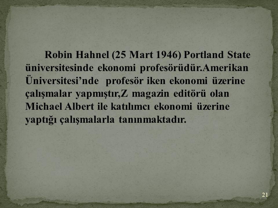 Robin Hahnel (25 Mart 1946) Portland State üniversitesinde ekonomi profesörüdür.Amerikan Üniversitesi'nde profesör iken ekonomi üzerine çalışmalar yap