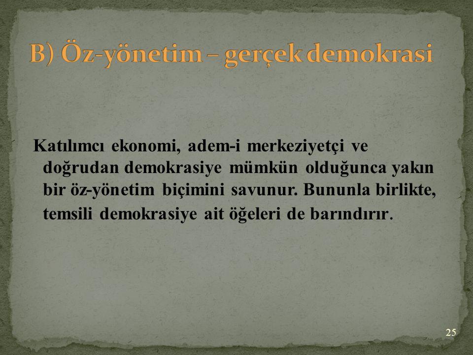Katılımcı ekonomi, adem-i merkeziyetçi ve doğrudan demokrasiye mümkün olduğunca yakın bir öz-yönetim biçimini savunur. Bununla birlikte, temsili demok