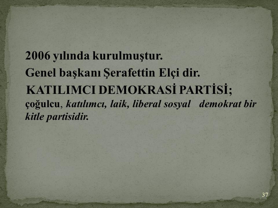 2006 yılında kurulmuştur. Genel başkanı Şerafettin Elçi dir. KATILIMCI DEMOKRASİ PARTİSİ; çoğulcu, katılımcı, laik, liberal sosyal demokrat bir kitle
