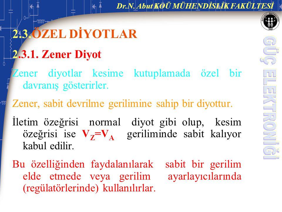 Dr.N.Abut KOÜ MÜHENDİSLİK FAKÜLTESİ 2.3.ÖZEL DİYOTLAR 2.3.1.