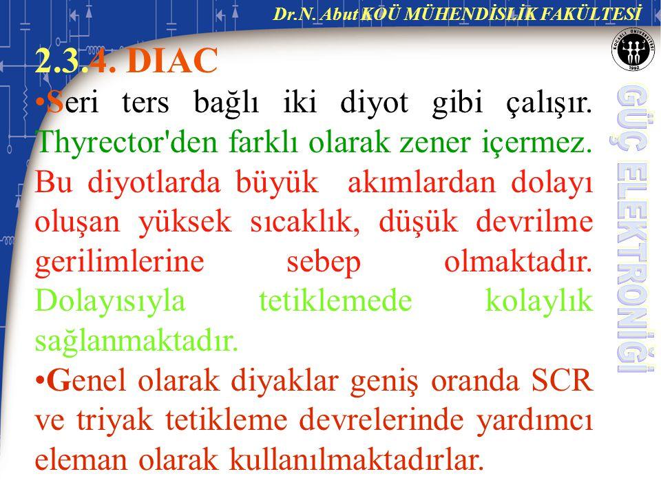 Dr.N.Abut KOÜ MÜHENDİSLİK FAKÜLTESİ 2.3.4. DIAC Seri ters bağlı iki diyot gibi çalışır.
