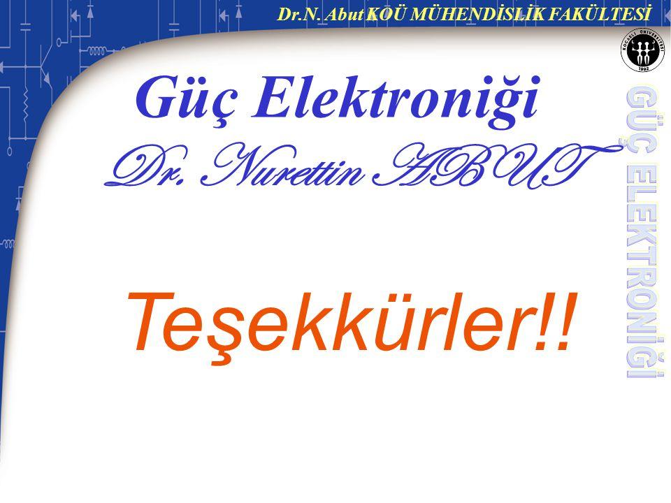 Güç Elektroniği Dr. Nurettin ABUT Teşekkürler!!
