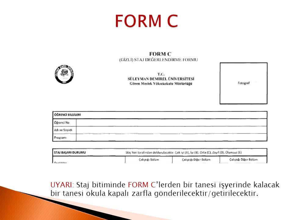 UYARI: Staj bitiminde FORM C'lerden bir tanesi işyerinde kalacak bir tanesi okula kapalı zarfla gönderilecektir/getirilecektir.