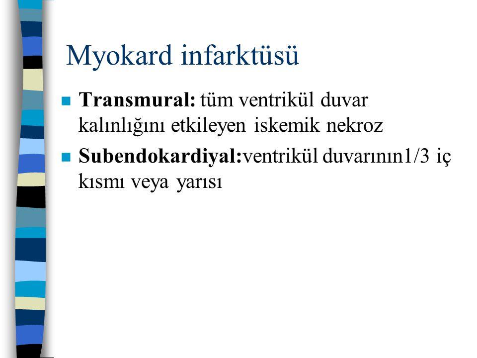 Myokard infarktüsü n Transmural: tüm ventrikül duvar kalınlığını etkileyen iskemik nekroz n Subendokardiyal:ventrikül duvarının1/3 iç kısmı veya yarıs