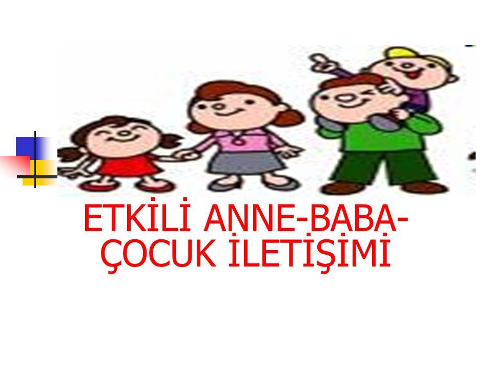 ETKİLİ ANNE-BABA- ÇOCUK İLETİŞİMİ
