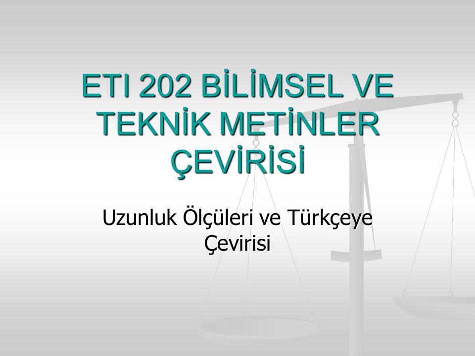 ETI 202 BİLİMSEL VE TEKNİK METİNLER ÇEVİRİSİ Uzunluk Ölçüleri ve Türkçeye Çevirisi