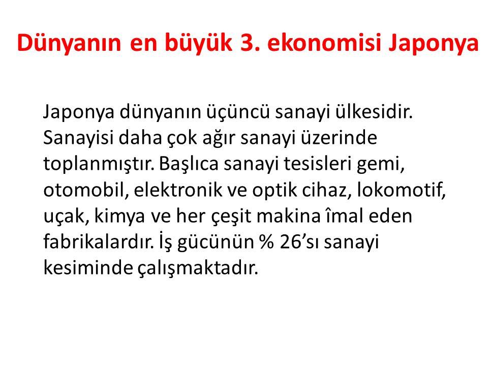 Dünyanın en büyük 3.ekonomisi Japonya Japonya dünyanın üçüncü sanayi ülkesidir.