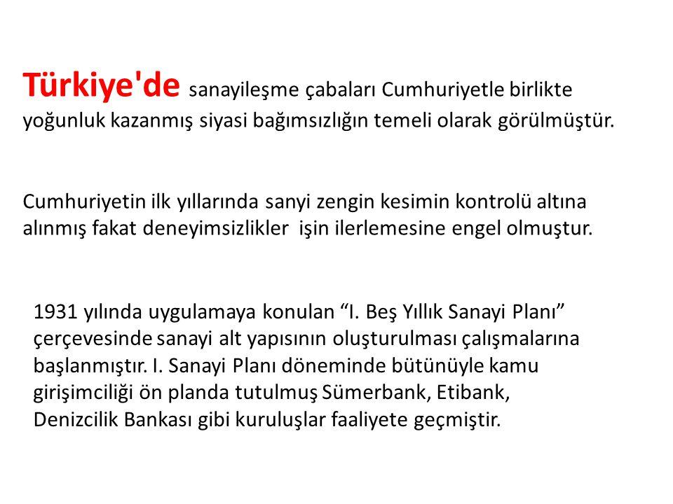 Türkiye de sanayileşme çabaları Cumhuriyetle birlikte yoğunluk kazanmış siyasi bağımsızlığın temeli olarak görülmüştür.