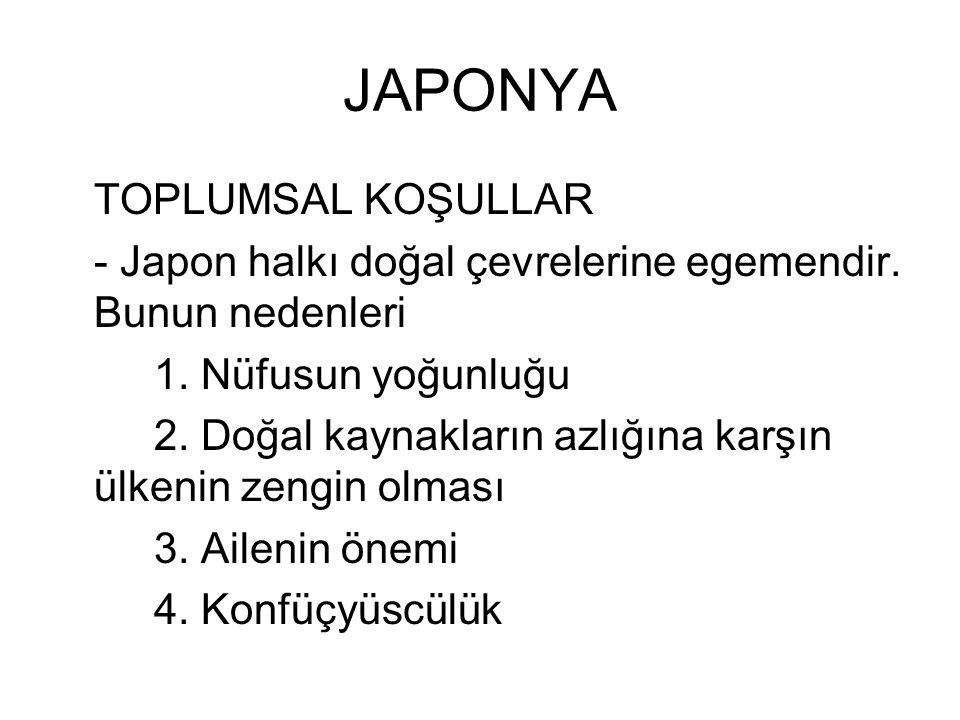 JAPONYA TOPLUMSAL KOŞULLAR - Japon halkı doğal çevrelerine egemendir. Bunun nedenleri 1. Nüfusun yoğunluğu 2. Doğal kaynakların azlığına karşın ülkeni