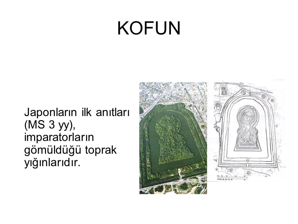 KOFUN Japonların ilk anıtları (MS 3 yy), imparatorların gömüldüğü toprak yığınlarıdır.