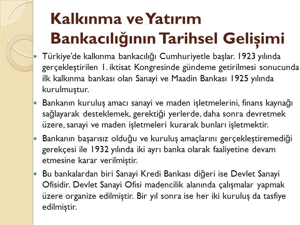 Kalkınma ve Yatırım Bankacılı ğ ının Tarihsel Gelişimi Türkiye'de kalkınma bankacılı ğ ı Cumhuriyetle başlar. 1923 yılında gerçekleştirilen 1. iktisat