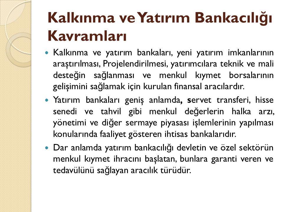 Kalkınma ve Yatırım Bankacılı ğ ı Kavramları Kalkınma ve yatırım bankaları, yeni yatırım imkanlarının araştırılması, Projelendirilmesi, yatırımcılara