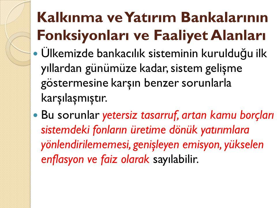 Kalkınma ve Yatırım Bankalarının Fonksiyonları ve Faaliyet Alanları Ülkemizde bankacılık sisteminin kuruldu ğ u ilk yıllardan günümüze kadar, sistem g