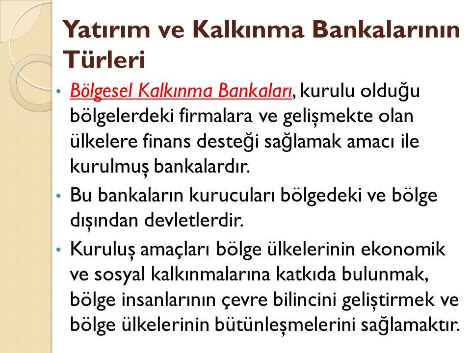 Bölgesel Kalkınma Bankaları, kurulu oldu ğ u bölgelerdeki firmalara ve gelişmekte olan ülkelere finans deste ğ i sa ğ lamak amacı ile kurulmuş bankalardır.