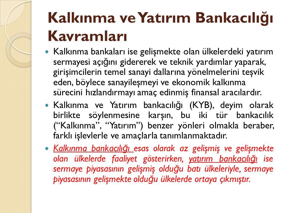 Kalkınma ve Yatırım Bankacılı ğ ının Tarihsel Gelişimi 1950 yılından önce kurulan ve kalkınma bankası 1933 de kurulan Belediyeler Bankası daha sonra 1945 de İ ller Bankası adını almıştır.