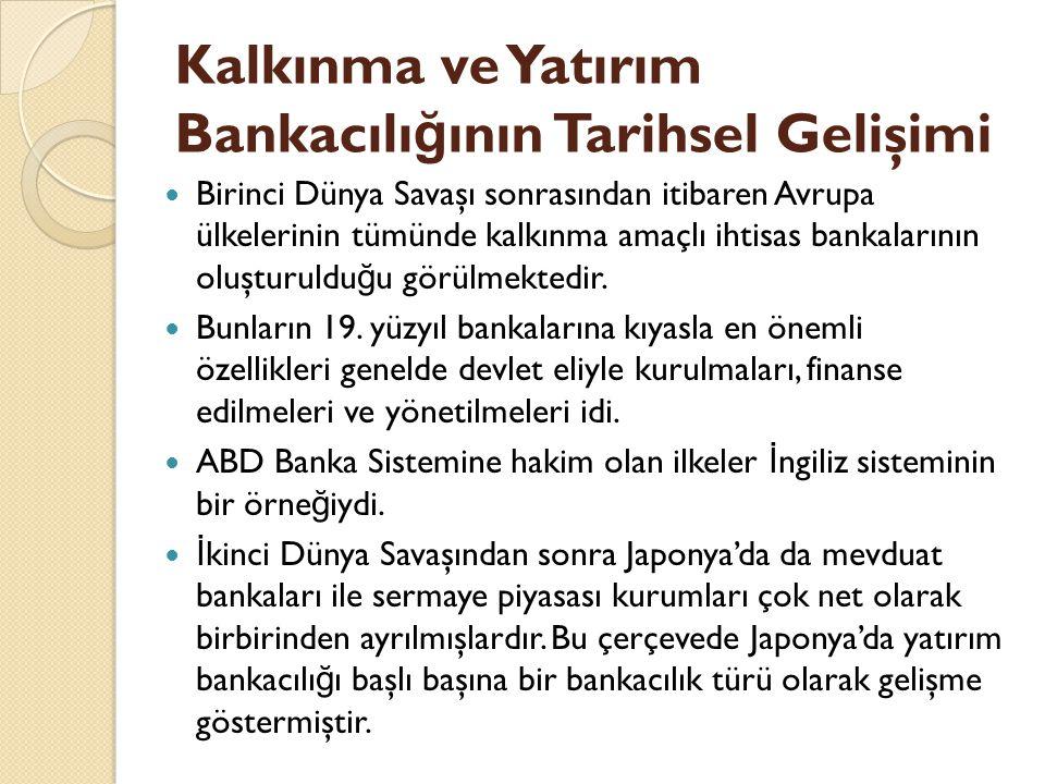 Kalkınma ve Yatırım Bankalarının Fonksiyonları ve Faaliyet Alanları Ülkemizde bankacılık sisteminin kuruldu ğ u ilk yıllardan günümüze kadar, sistem gelişme göstermesine karşın benzer sorunlarla karşılaşmıştır.