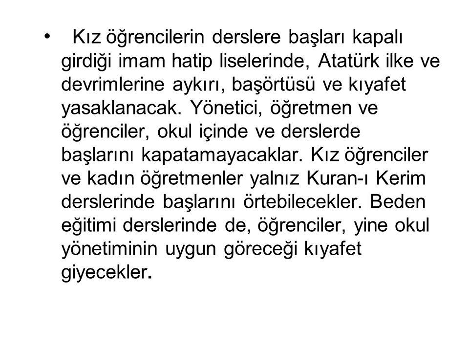 Kız öğrencilerin derslere başları kapalı girdiği imam hatip liselerinde, Atatürk ilke ve devrimlerine aykırı, başörtüsü ve kıyafet yasaklanacak.