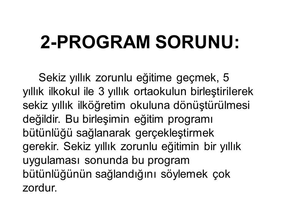 2-PROGRAM SORUNU: Sekiz yıllık zorunlu eğitime geçmek, 5 yıllık ilkokul ile 3 yıllık ortaokulun birleştirilerek sekiz yıllık ilköğretim okuluna dönüştürülmesi değildir.