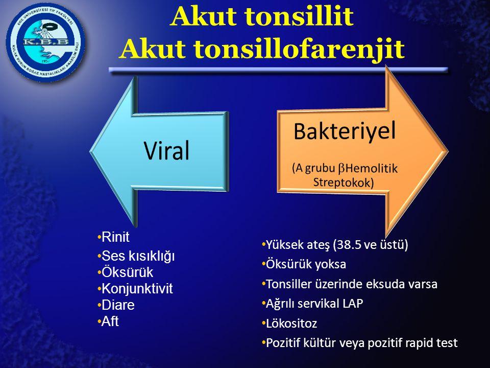 Akut tonsillit Akut tonsillofarenjit Rinit Ses kısıklığı Öksürük Konjunktivit Diare Aft Yüksek ateş (38.5 ve üstü) Öksürük yoksa Tonsiller üzerinde ek