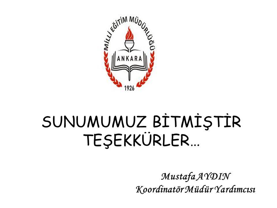 SUNUMUMUZ BİTMİŞTİR TEŞEKKÜRLER… Mustafa AYDIN Koordinatör Müdür Yardımcısı