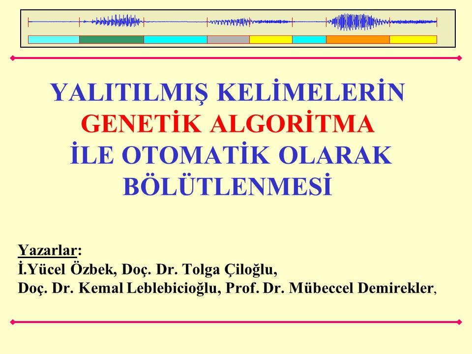 YALITILMIŞ KELİMELERİN GENETİK ALGORİTMA İLE OTOMATİK OLARAK BÖLÜTLENMESİ Yazarlar: İ.Yücel Özbek, Doç. Dr. Tolga Çiloğlu, Doç. Dr. Kemal Leblebicioğl